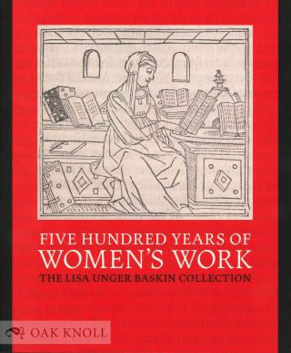 FIVE HUNDRED YEARS OF WOMEN'S WORK: THE LISA UNGER BASKIN COLLECTION. Naomi L. Nelson, Lauren...