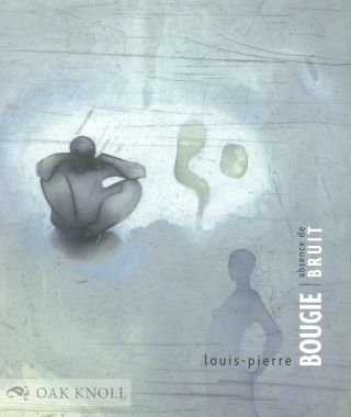 LOUIS-PIERRE BOUGIE: ABSENCE DE BRUIT. Michel Van Schendel