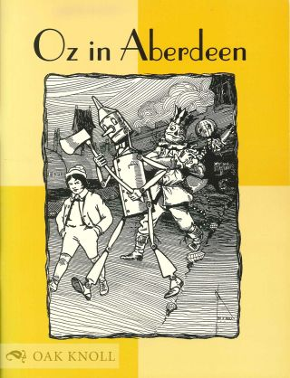 OZ IN ABERDEEN: A CATALOGUE OF THE L. FRANK BAUM COLLECTION OF THE ALEXANDER MITCHELL LIBRARY....