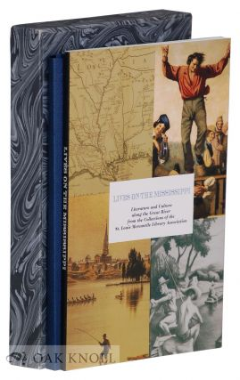 LIVES ON THE MISSISSIPPI: LITERATURE AND CULTURE ALONG THE GREAT RIVER FROM THE COLLECTIONS OF...