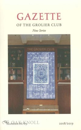 GAZETTE OF THE GROLIER CLUB, NEW SERIES, NUMBER 68/69, 2018/2019.