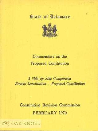 STATE OF DELAWARE: COMMENTARY ON THE PROPOSED CONSTITUTION, A SIDE-BY-SIDE COMPARISON PRESENT...