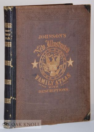 JOHNSON'S NEW ILLUSTRATED (STEEL PLATE) FAMILY ATLAS, WITH DESCRIPTIONS, GEOGRAPHICAL,...