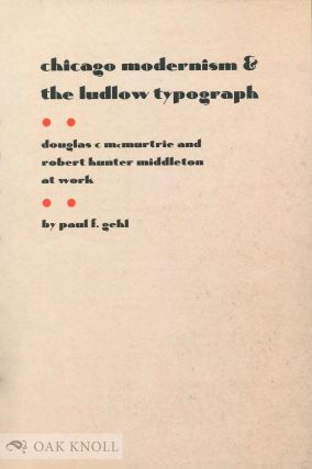 CHICAGO MODERNISM AND THE LUDLOW TYPOGRAPH: DOUGLAS C MCMURTRIE AND ROBERT...