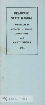 DELAWARE STATE MANUAL CONTAINING OFFICIAL LIST OF OFFICERS BOARDS, COMMISSIONS AND COUNTY...