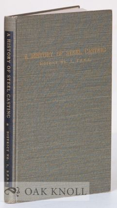 A HISTORY OF STEEL CASTING. Arthur D. Graeff, and compiler