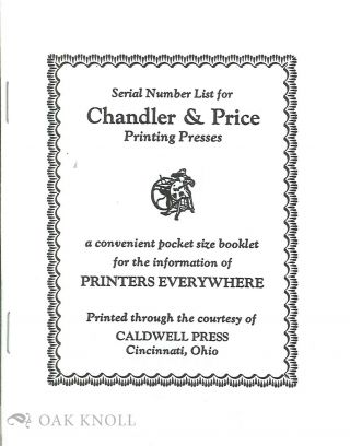 SERIAL NUMBER LIST FOR CHANDLER AND PRICE PRINTING PRESSES ; A CONVENIENT POCKET SIZE BOOKLET FOR...