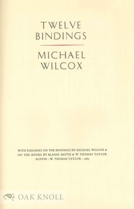 TWELVE BINDINGS. WITH REMARKS ON THE BINDINGS BY MICHAEL WILCOX & ON THE BOOKS BY ELAINE SMYTH & W. THOMAS TAYLOR.