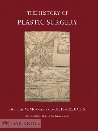 THE HISTORY OF PLASTIC SURGERY: MUCH MORE THAN SKIN DEEP. Douglas M. Monasebian