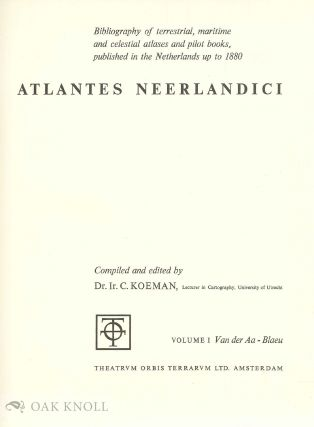 ATLANTES NEERLANDICI (5 VOLUMES), BIBLIOGRAPHY OF TERRESTRIAL, MARITIME AND CELESTIAL ATLASES AND PILOT BOOKS, PUBLISHED IN THE NETHERLANDS UP TO 1880