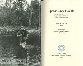 SPARSE GREY HACKLE: HIS LIFE, HIS STORIES, AND HIS ANGLING MEMORIES.