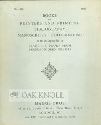 BOOKS ON PRINTERS AND PRINTING, BIBLIOGRAPHY, MANUSCRIPTS, BOOKBINDING WITH AN APPENDIX OF BEAUTIFUL BOOKS FROM FAMOUS MODERN PRESSES.