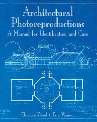 ARCHITECTURAL PHOTOREPRODUCTIONS: A MANUAL FOR IDENTIFICATION AND CARE